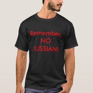 Remember, NO RUSSIAN! T-Shirt