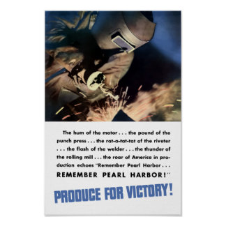 Remember Pearl Harbor! Produce For Victory! Poster