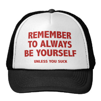 Remember To Always Be Yourself. Unless You Suck. Hat