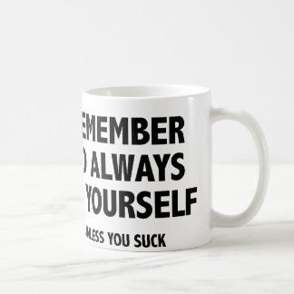 Remember To Always Be Yourself. Unless You Suck. Mug