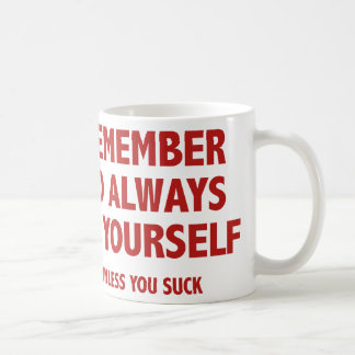 Remember To Always Be Yourself. Unless You Suck. Coffee Mugs