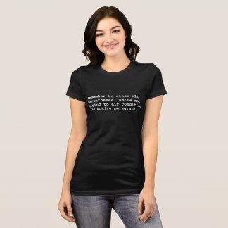 Remember to close all parenthesis T-Shirt