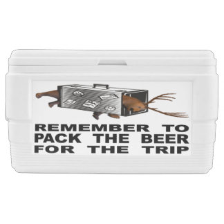 Remember To Pack The Beer For The Trip Chest Cooler