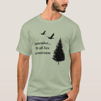 Remember... We all live downstream T-Shirt