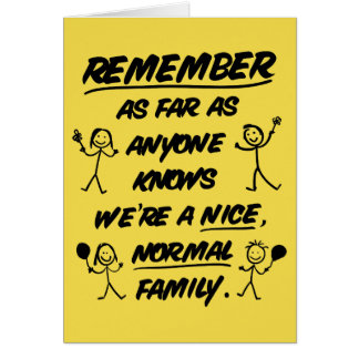 Remember...We're a nice, normal family - Funny Card
