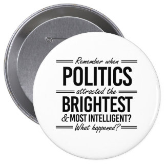 Remember When Politics Attracted the Brightest - W 10 Cm Round Badge