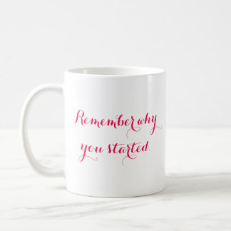 Remember why you started Mug