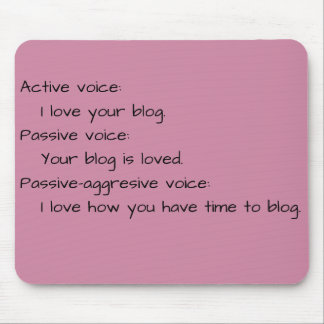 Remembering passive vs. active voice... mouse pad