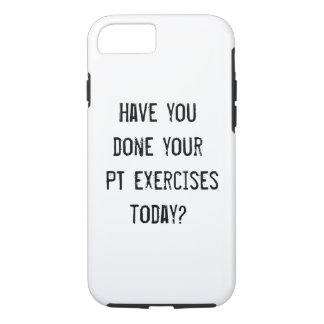 Reminder to do your PT exercises Phone Case