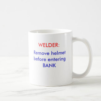 Remove helmet before entering BANK, WELDER: Basic White Mug