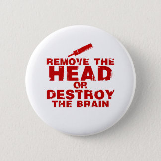 Remove The Head or Destroy The Brain Zombie 6 Cm Round Badge