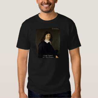"""Rene Descartes """"I Think Therefore.."""" Wisdom Gifts Tee Shirt"""