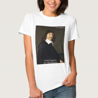 "Rene Descartes ""I Think Therefore.."" Wisdom Gifts Tee Shirts"