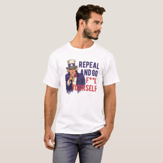 Repeal and go f yoursel T-Shirt