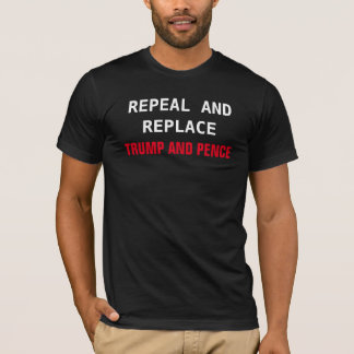 Repeal and Replace Trump and Pence T-Shirt