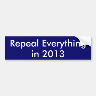 Repeal Everything in 2013 Bumper Sticker