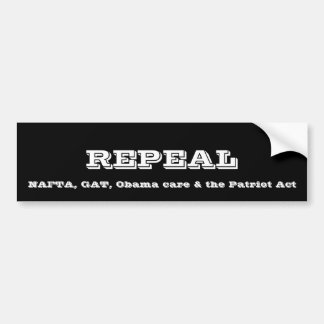 Repeal NAFTA, GAT, Obama care & the Patriot act Bumper Sticker