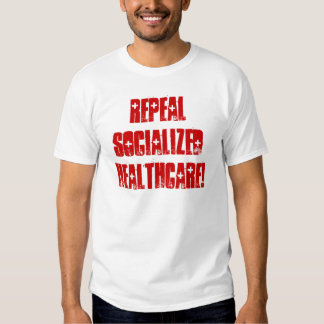 Repeal Socialized Healthcare Shirts