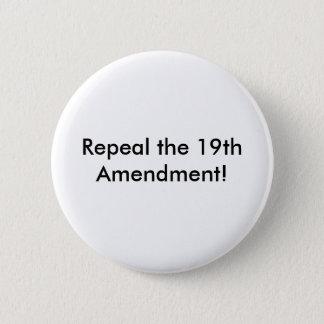 Repeal the 19th Amendment! 6 Cm Round Badge