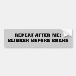 Repeat After Me - Blinker before brake Bumper Sticker