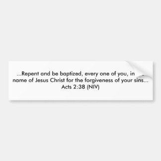 ...Repent and be baptized, every one of you, in... Bumper Sticker