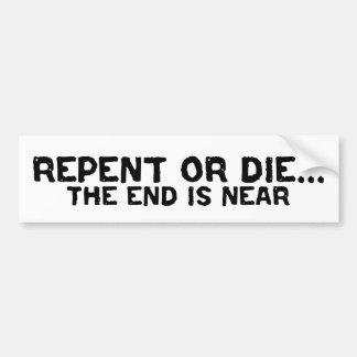 Repent or Die...The End is Near Design Bumper Sticker