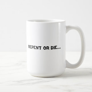 Repent or Die...The End is Near Design Coffee Mug