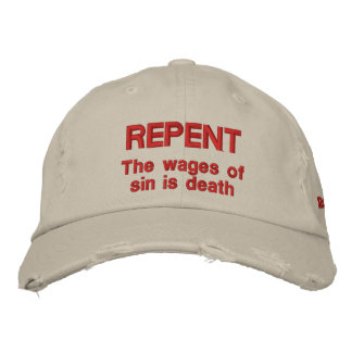 Repent  The wages of sin is death  Romans 6:23 Embroidered Hat