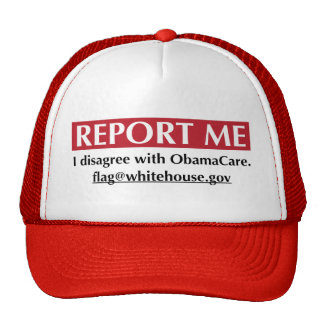 Report Me - I disagree with ObamaCare Hat