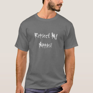 Repsect My Nipples! T-Shirt