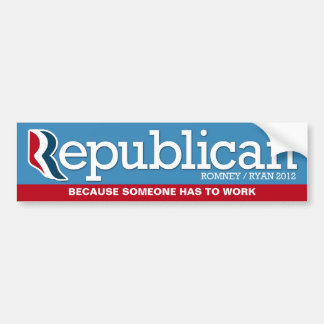 Republican - Because someone has to work Bumper Sticker