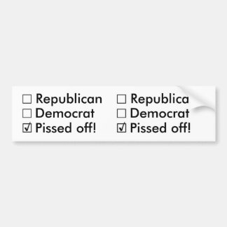 Republican, Democrat: Nope!  Just Pissed off! Bumper Sticker