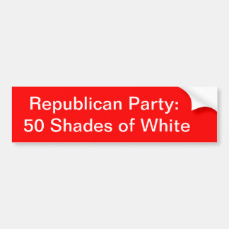 Republican Party:  50 Shades of White Bumper Sticker