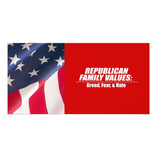 Republican Values - Greed, Fear, and Hate Personalized Photo Card