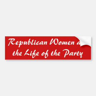Republican Women are the Life of the Party Bumper Sticker