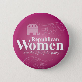 Republican Women are the life of the Party Button