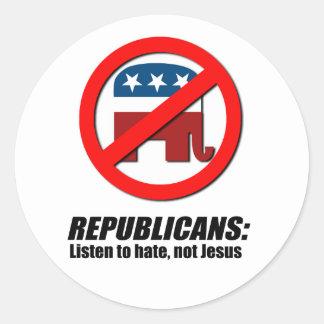 Republicans - Listen to hate not Jesus Round Sticker