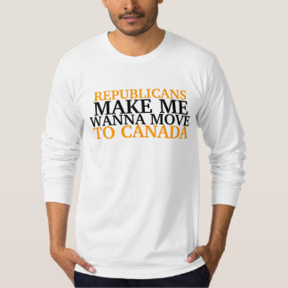 REPUBLICANS , MAKE ME, WANNA MOVE , TO CANADA T SHIRTS