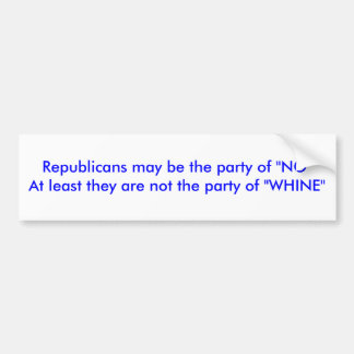 """Republicans may be the party of """"NO""""At least th... Bumper Sticker"""