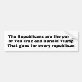 Republicans: the party of Ted Cruz & Donald Trump Bumper Sticker