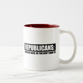 Republicans - Working hard so you dont have to Two-Tone Mug