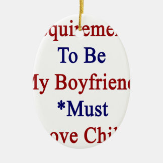Requirements To Be My Boyfriend Must Love Chile Ornament