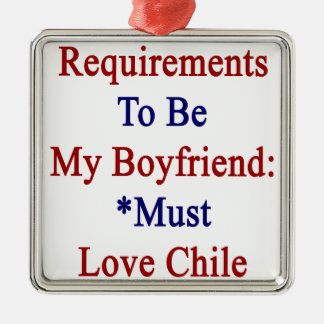 Requirements To Be My Boyfriend Must Love Chile Christmas Ornament