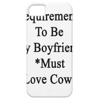 Requirements To Be My Boyfriend Must Love Cows iPhone 5/5S Cases