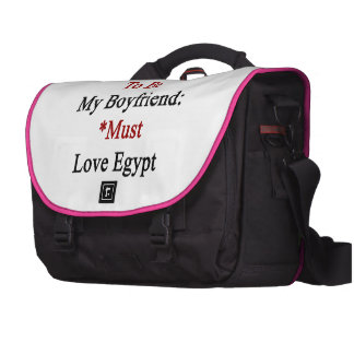 Requirements To Be My Boyfriend Must Love Egypt Commuter Bag