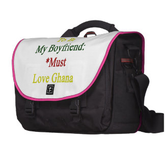 Requirements To Be My Boyfriend Must Love Ghana Bags For Laptop