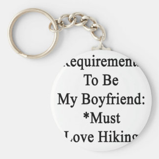 Requirements To Be My Boyfriend Must Love Hiking Keychains