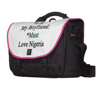 Requirements To Be My Boyfriend Must Love Nigeria Bag For Laptop