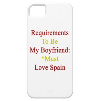 Requirements To Be My Boyfriend Must Love Spain iPhone 5 Covers
