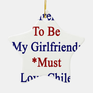 Requirements To Be My Girlfriend Must Love Chile Ornament